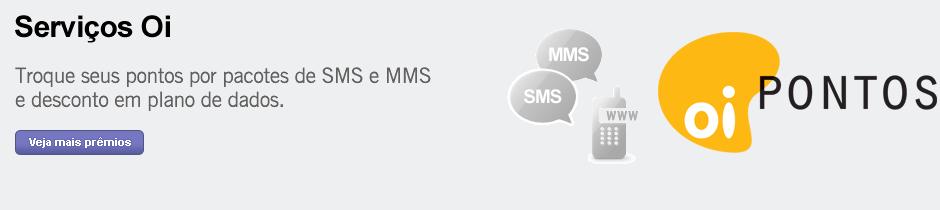 Serviços Oi. Troque seus pontos por pacotes de SMS e MMS e desconto em plano de dados. Veja mais prêmios