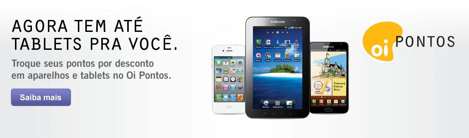 Agora tem até tablets pra você. Troque seus pontos por desconto em aparelhos e tablets no Oi Pontos. Saiba mais.