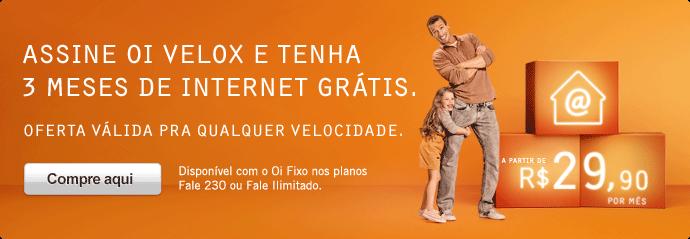 Assine Oi Velox e tenha 3 meses de Internet grátis. Oferta válida pra qualquer velocidade. Compre aqui.